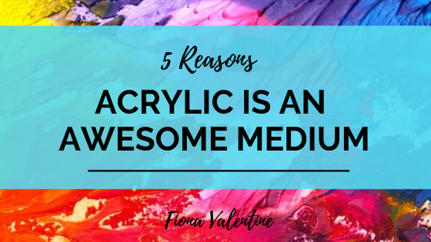 Blog Cover Image 5 Reasons Why Acrylic is An Awesome Medium by Fiona Valentine