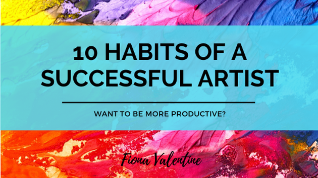 Blog Header 10 Habits of a Succeessful Artist by Fiona ValentinePicture