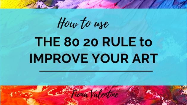 Blog header - Use the 80 20 Rule to Improve Your Art by Fiona Valentine